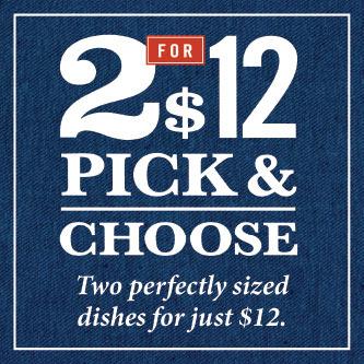 2 for $12 Pick & Choose